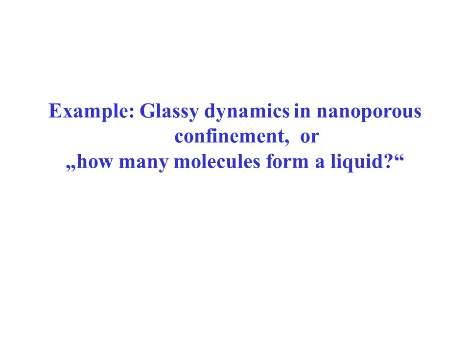 "Example: Glassy dynamics in nanoporous confinement, or ""how many molecules form a liquid"