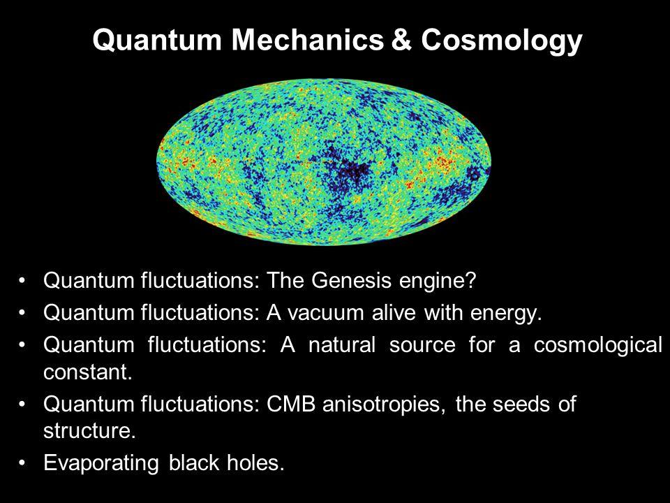 Quantum Mechanics & Cosmology Quantum fluctuations: The Genesis engine.