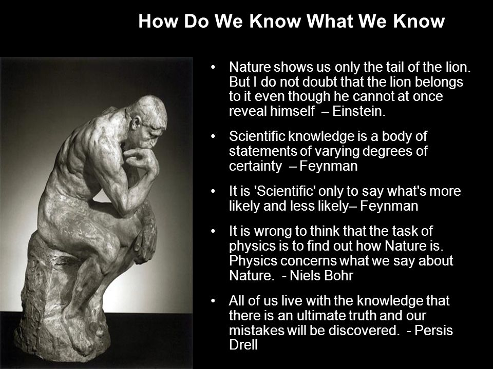 How Do We Know What We Know Nature shows us only the tail of the lion.