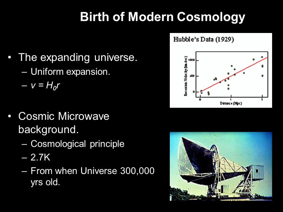 Birth of Modern Cosmology The expanding universe. –Uniform expansion.
