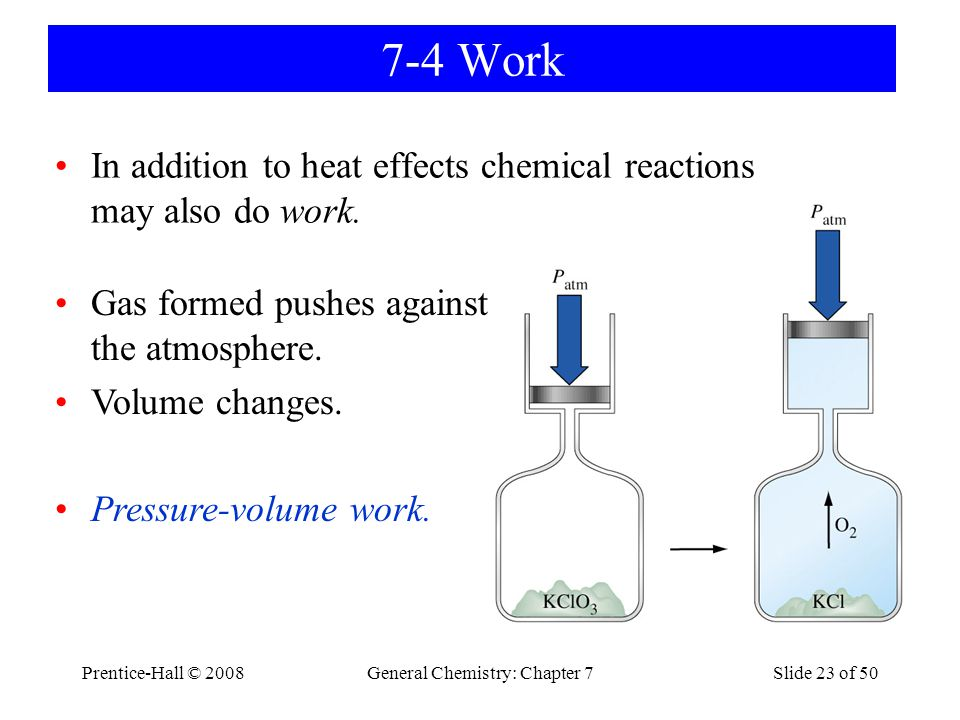 Prentice-Hall © 2008General Chemistry: Chapter 7Slide 23 of 50 7-4 Work In addition to heat effects chemical reactions may also do work. Gas formed pu