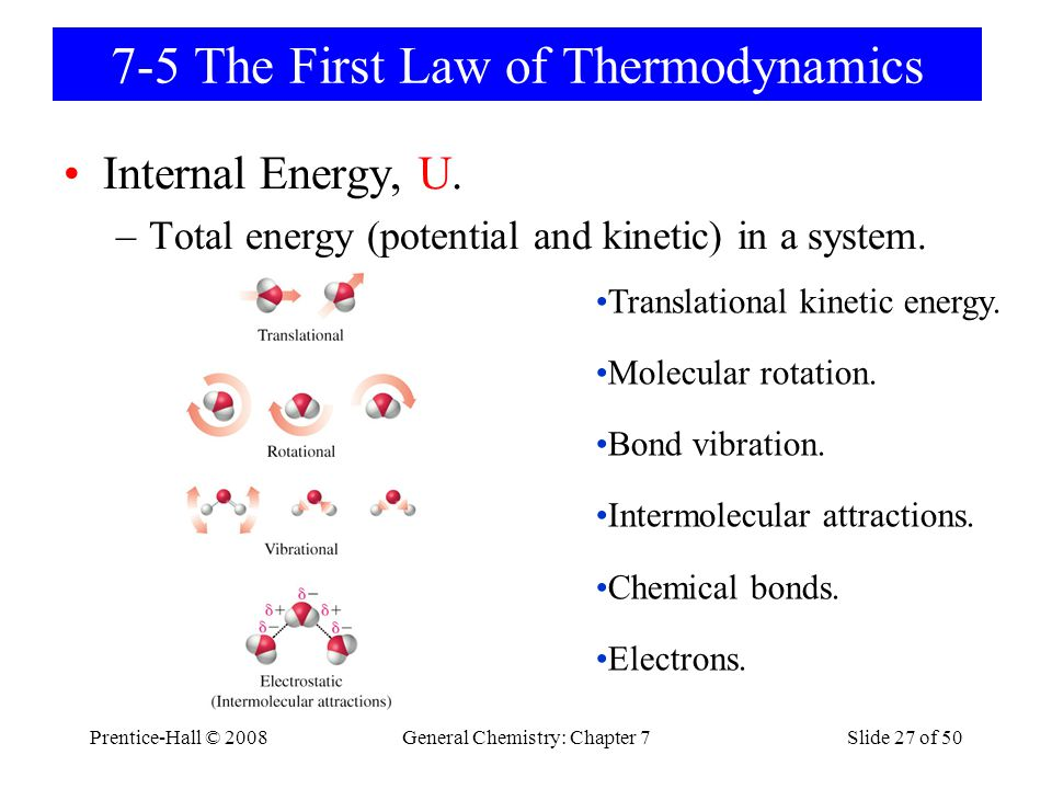 Prentice-Hall © 2008General Chemistry: Chapter 7Slide 27 of 50 7-5 The First Law of Thermodynamics Internal Energy, U. –Total energy (potential and ki