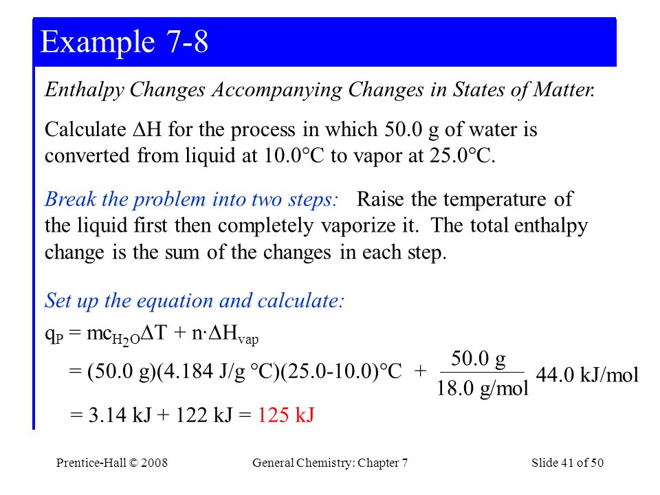 Prentice-Hall © 2008General Chemistry: Chapter 7Slide 41 of 50 Example 7-3 Example 7-8 Break the problem into two steps: Raise the temperature of the