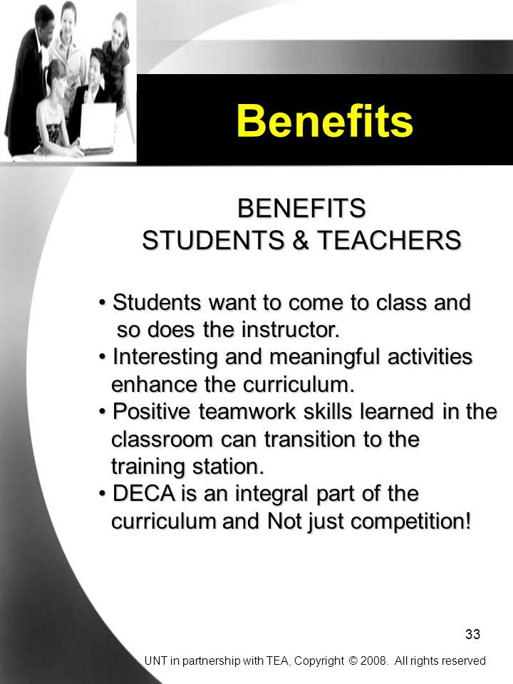 33 Benefits BENEFITS STUDENTS & TEACHERS Students want to come to class and Students want to come to class and so does the instructor.