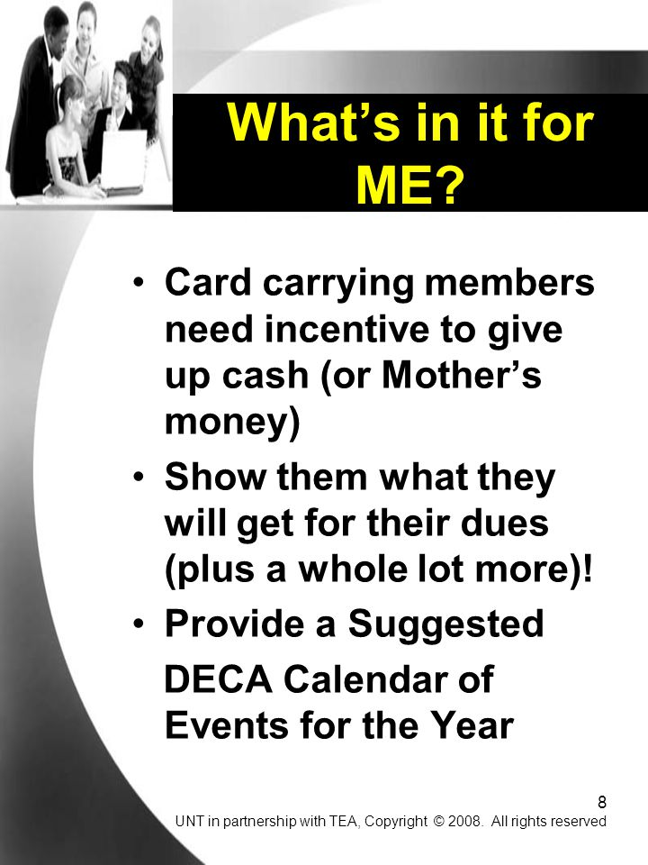 8 Card carrying members need incentive to give up cash (or Mother's money) Show them what they will get for their dues (plus a whole lot more).
