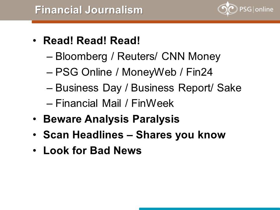 Financial Journalism Read! Read! Read! –Bloomberg / Reuters/ CNN Money –PSG Online / MoneyWeb / Fin24 –Business Day / Business Report/ Sake –Financial