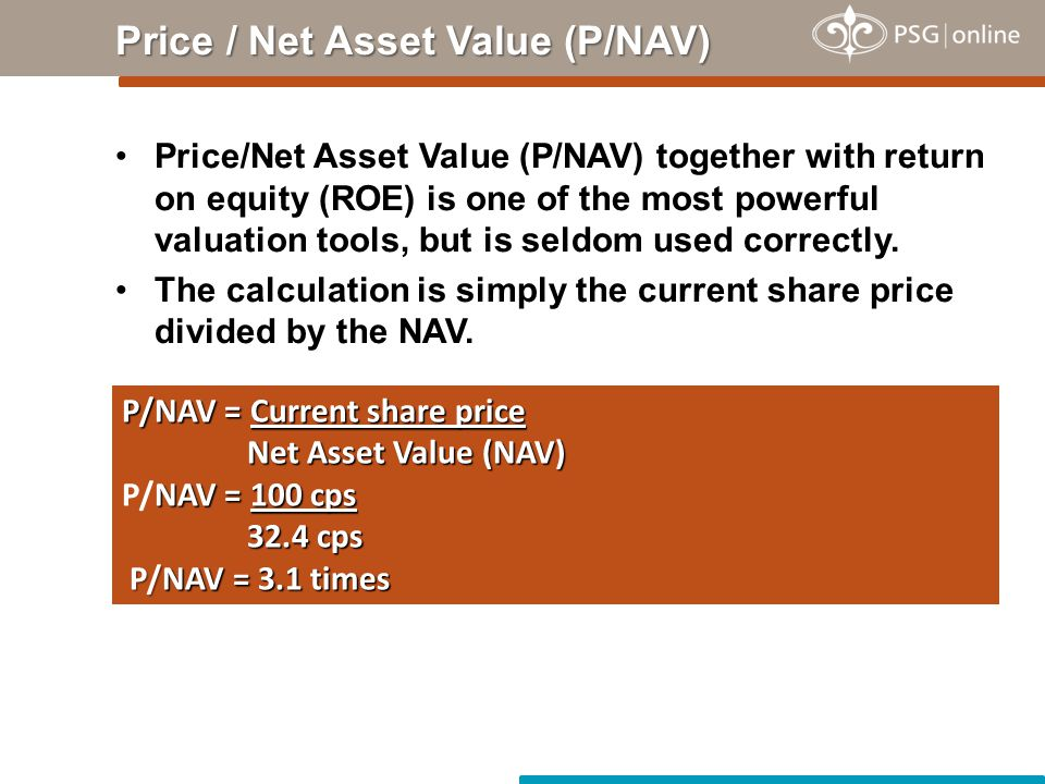 Price/Net Asset Value (P/NAV) together with return on equity (ROE) is one of the most powerful valuation tools, but is seldom used correctly.