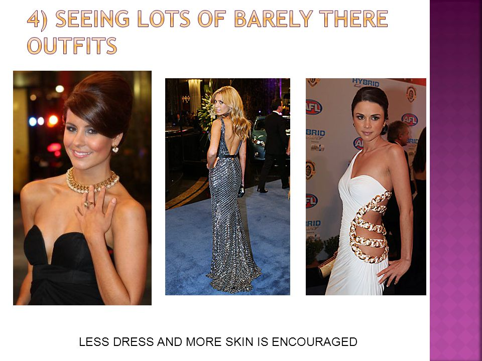 LESS DRESS AND MORE SKIN IS ENCOURAGED