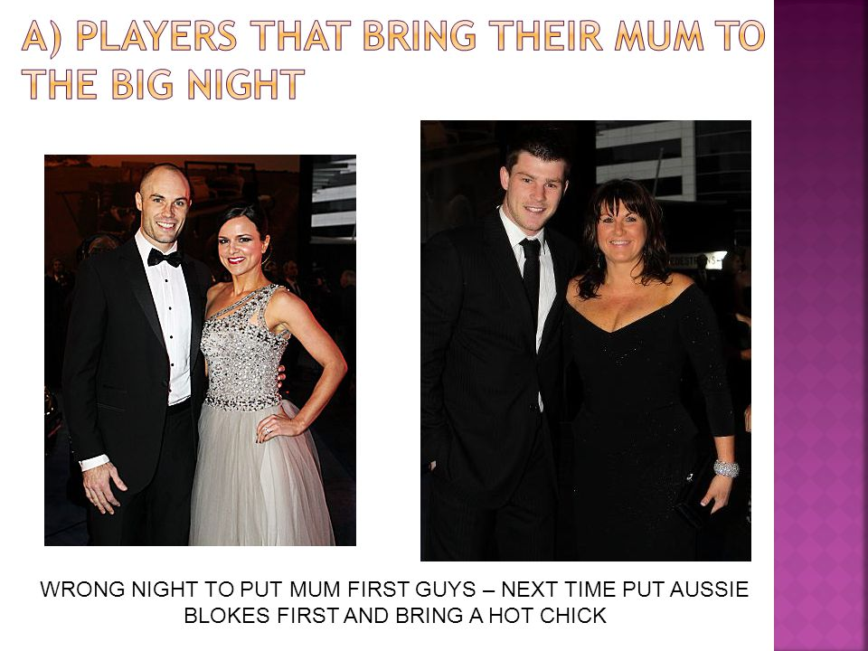 WRONG NIGHT TO PUT MUM FIRST GUYS – NEXT TIME PUT AUSSIE BLOKES FIRST AND BRING A HOT CHICK