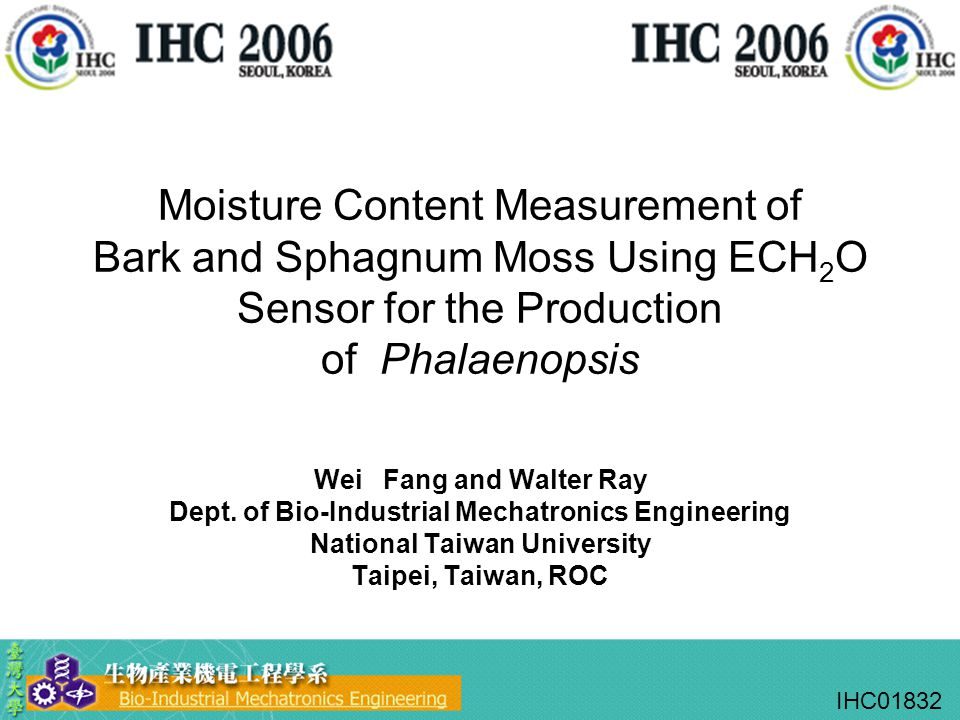 Moisture Content Measurement of Bark and Sphagnum Moss Using ECH 2 O Sensor for the Production of Phalaenopsis Wei Fang and Walter Ray Dept.