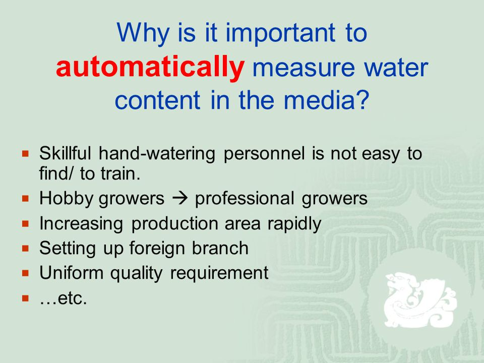 Why is it important to automatically measure water content in the media?  Skillful hand-watering personnel is not easy to find/ to train.  Hobby gro