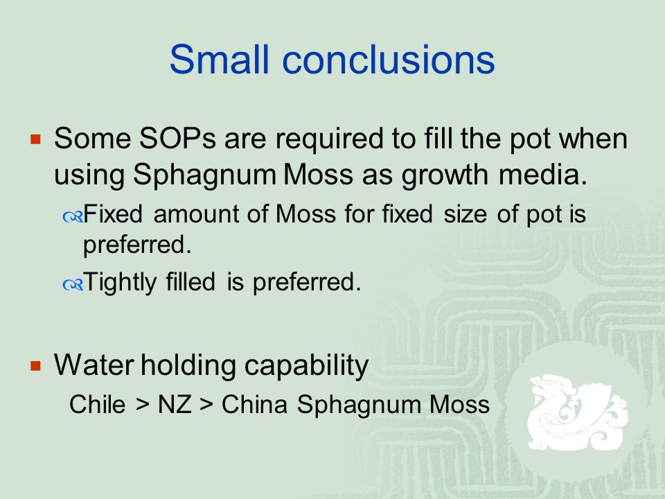 Small conclusions  Some SOPs are required to fill the pot when using Sphagnum Moss as growth media.