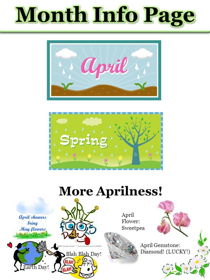Earth Day! Blah Blah Day! More Aprilness! April Gemstone: Diamond! (LUCKY!) April Flower: Sweetpea