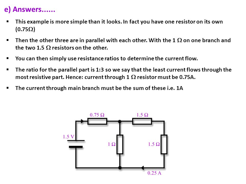 e) Answers......  This example is more simple than it looks. In fact you have one resistor on its own (0.75  )  Then the other three are in paralle