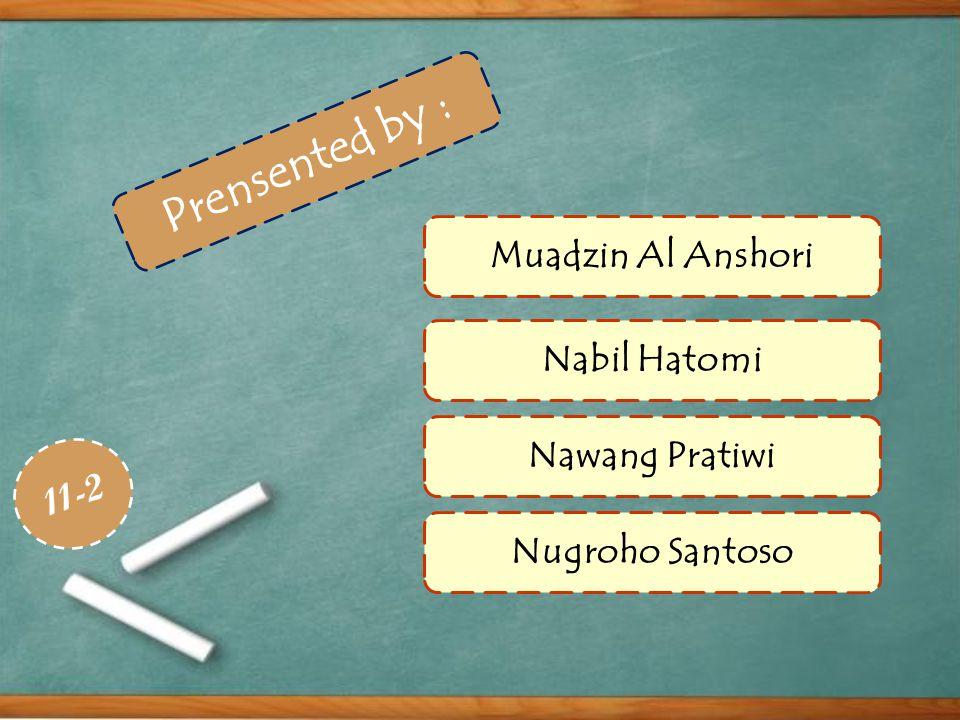 Prensented by : Muadzin Al Anshori Nabil Hatomi Nawang Pratiwi Nugroho Santoso 11-2