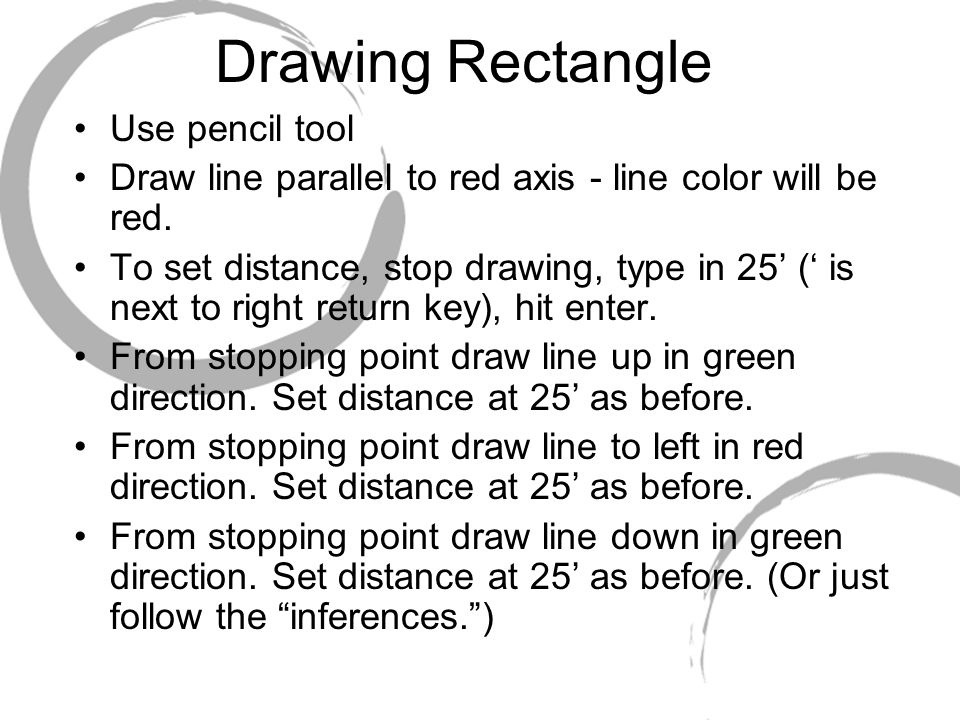 Drawing Rectangle Use pencil tool Draw line parallel to red axis - line color will be red.