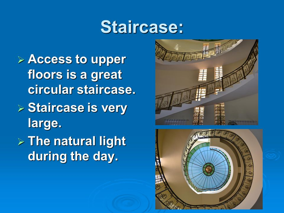 Staircase:  Access to upper floors is a great circular staircase.  Staircase is very large.  The natural light during the day.