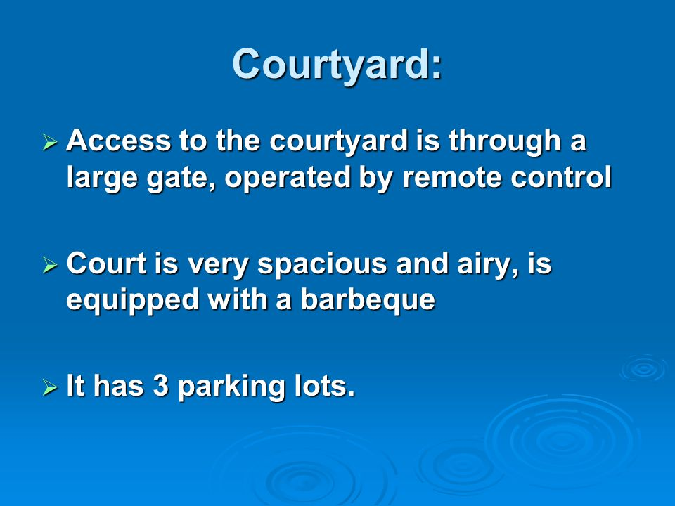 Courtyard:  Access to the courtyard is through a large gate, operated by remote control  Court is very spacious and airy, is equipped with a barbeque  It has 3 parking lots.