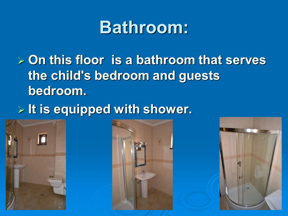 Bathroom:  On this floor is a bathroom that serves the child's bedroom and guests bedroom.  It is equipped with shower.