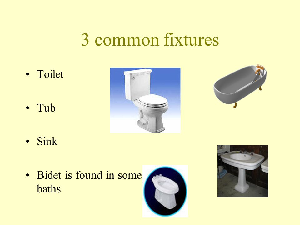 3 common fixtures Toilet Tub Sink Bidet is found in some baths