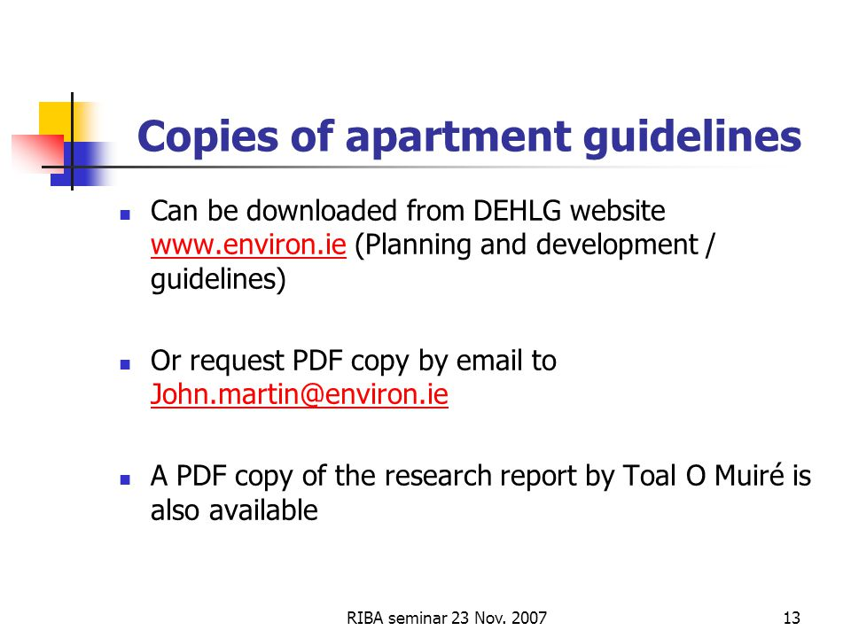 RIBA seminar 23 Nov. 200713 Copies of apartment guidelines Can be downloaded from DEHLG website www.environ.ie (Planning and development / guidelines)