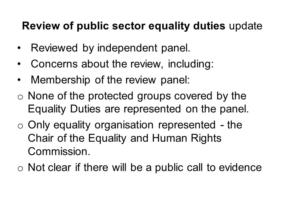 Review of public sector equality duties update Reviewed by independent panel. Concerns about the review, including: Membership of the review panel: o