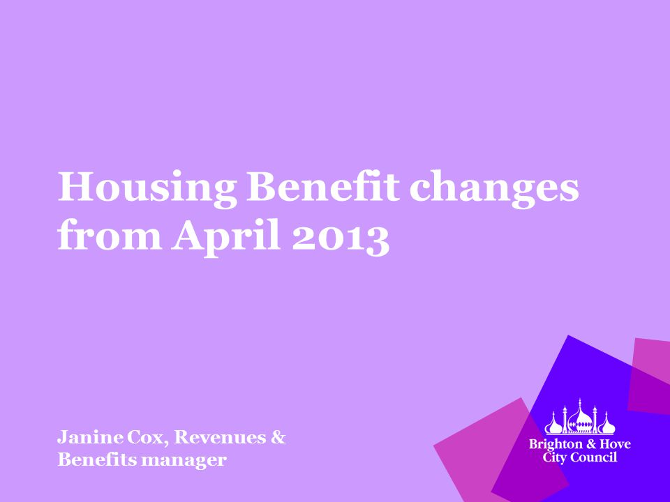 Housing Benefit changes from April 2013 Janine Cox, Revenues & Benefits manager