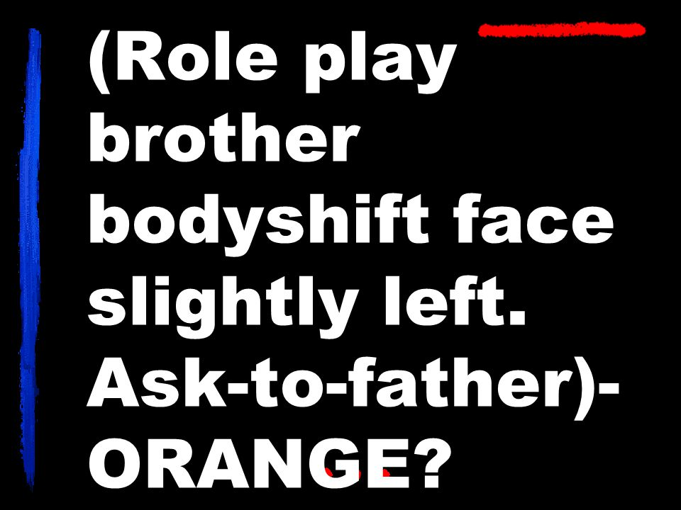 (Role play brother bodyshift face slightly left. Ask-to-father)- ORANGE
