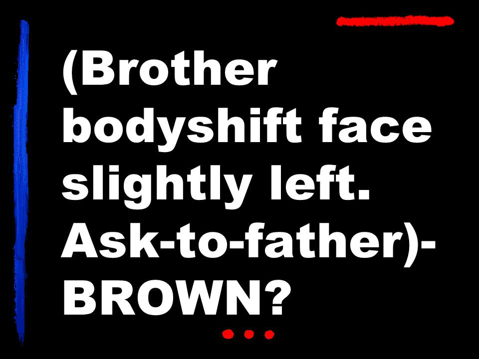 (Brother bodyshift face slightly left. Ask-to-father)- BROWN