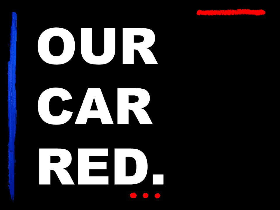 OUR CAR RED.