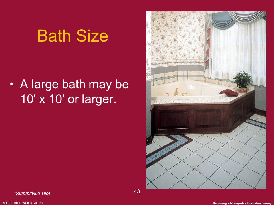© Goodheart-Willcox Co., Inc. Permission granted to reproduce for educational use only 43 Bath Size A large bath may be 10' x 10' or larger. (Summitvi