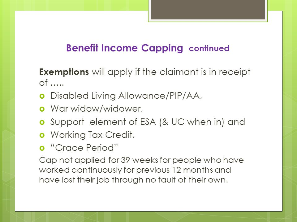 Benefit Income Capping continued Exemptions will apply if the claimant is in receipt of …..