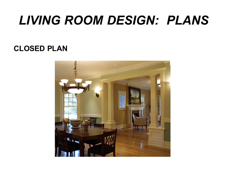 LIVING ROOM DESIGN: PLANS CLOSED PLAN