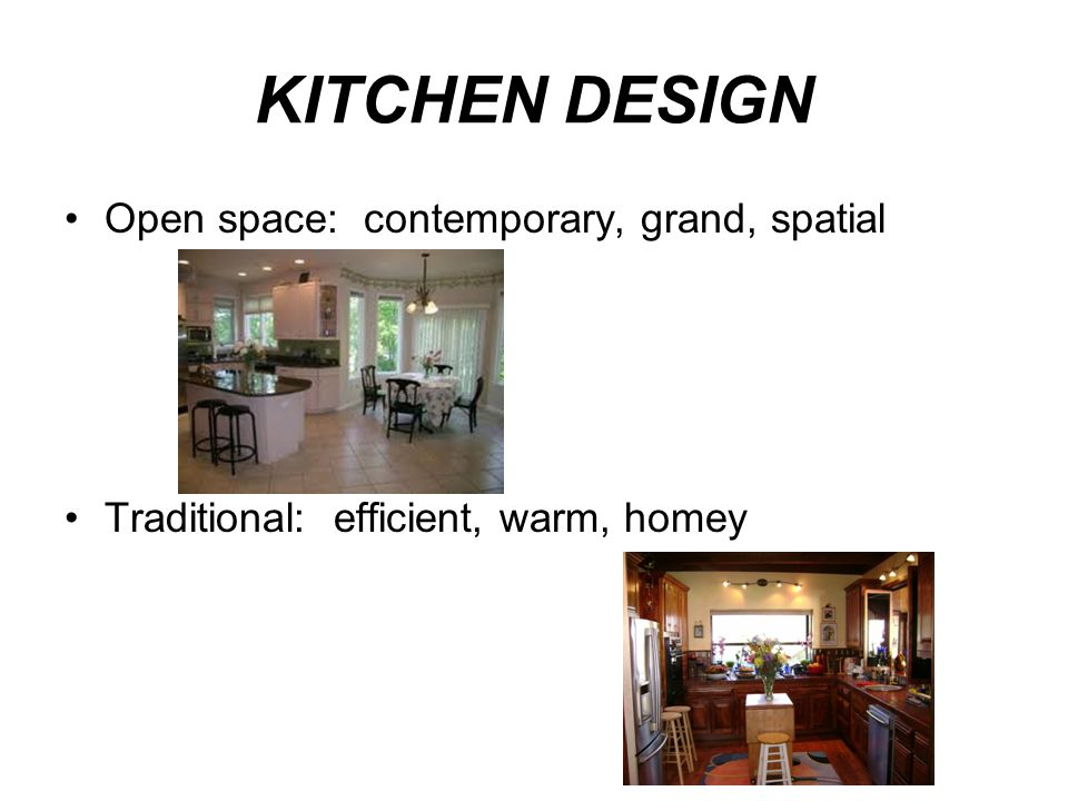 KITCHEN DESIGN Open space: contemporary, grand, spatial Traditional: efficient, warm, homey