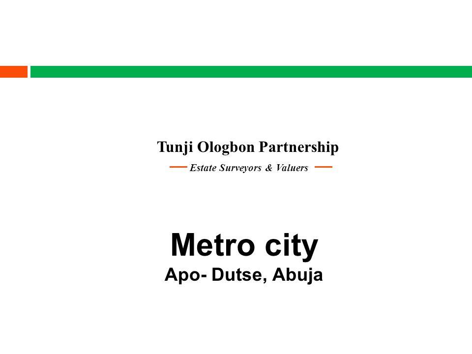 Tunji Ologbon Partnership Metro city Apo- Dutse, Abuja Estate Surveyors & Valuers