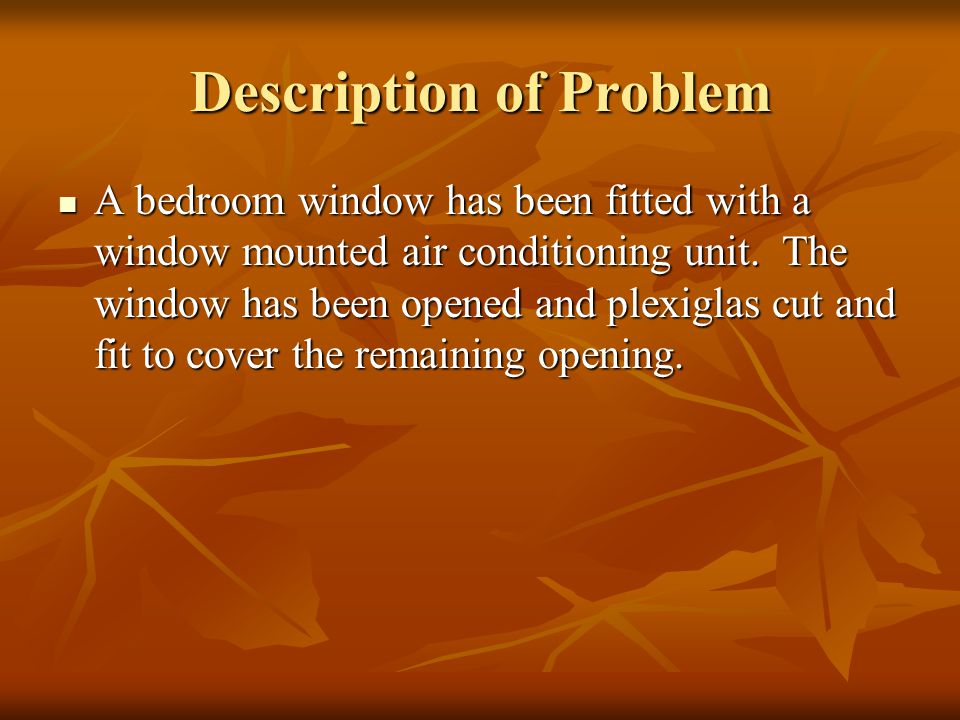 Description of Problem A bedroom window has been fitted with a window mounted air conditioning unit.