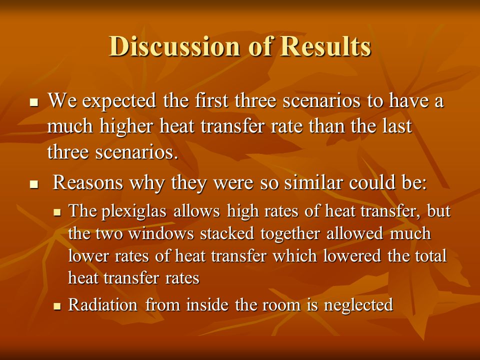 Discussion of Results We expected the first three scenarios to have a much higher heat transfer rate than the last three scenarios.
