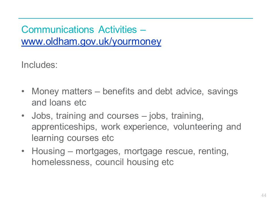 44 Communications Activities – www.oldham.gov.uk/yourmoney www.oldham.gov.uk/yourmoney Includes: Money matters – benefits and debt advice, savings and
