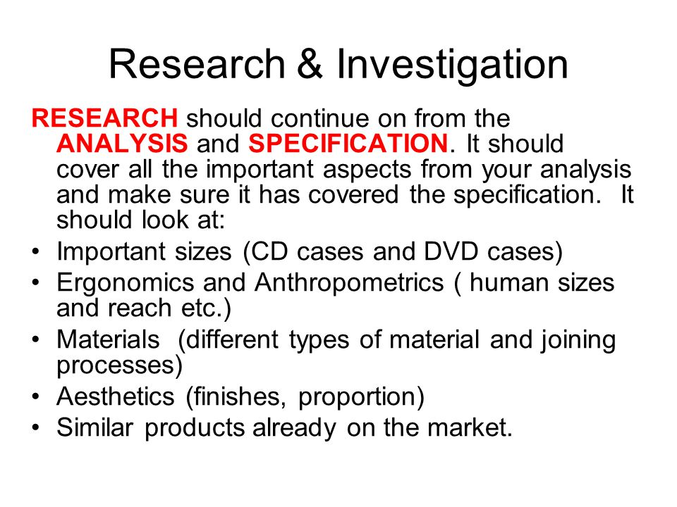 Research & Investigation RESEARCH should continue on from the ANALYSIS and SPECIFICATION.
