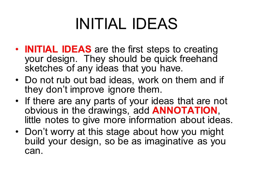 INITIAL IDEAS INITIAL IDEAS are the first steps to creating your design.