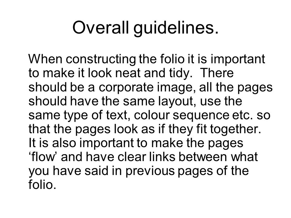 Overall guidelines. When constructing the folio it is important to make it look neat and tidy.
