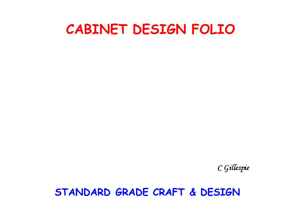 STANDARD GRADE CRAFT & DESIGN CABINET DESIGN FOLIO C Gillespie