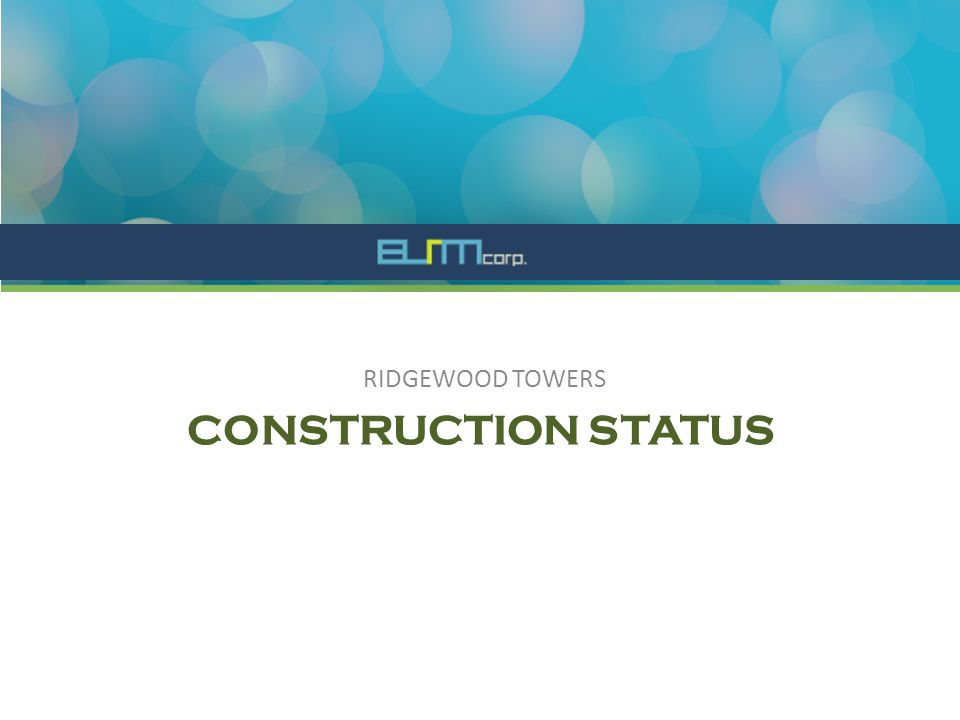CONSTRUCTION STATUS RIDGEWOOD TOWERS
