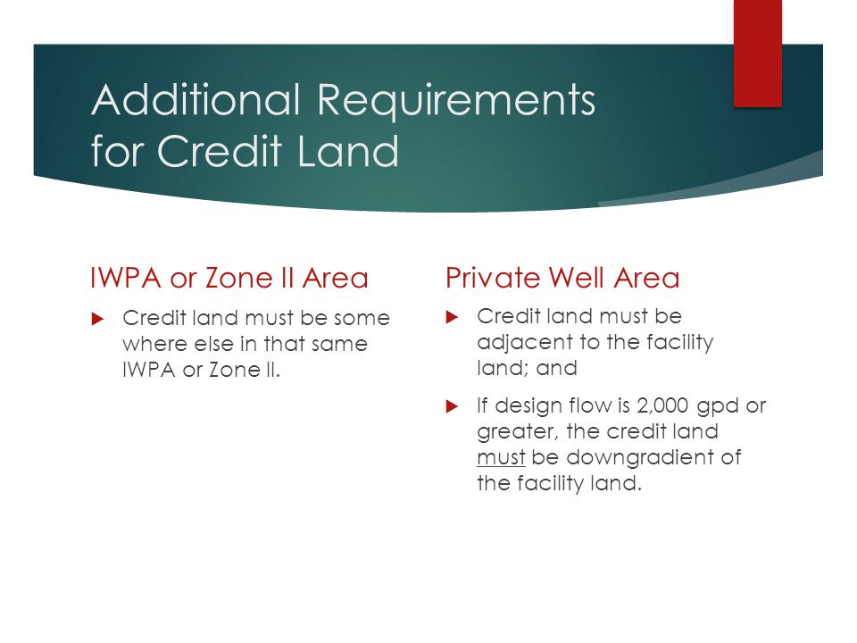 Additional Requirements for Credit Land IWPA or Zone II Area  Credit land must be some where else in that same IWPA or Zone II. Private Well Area  C