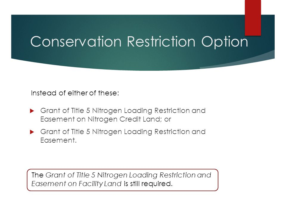 Conservation Restriction Option  Grant of Title 5 Nitrogen Loading Restriction and Easement on Nitrogen Credit Land; or  Grant of Title 5 Nitrogen L