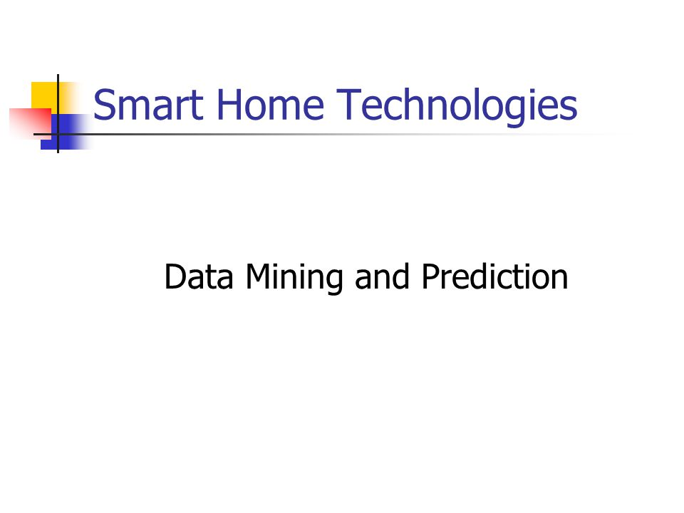 Smart Home Technologies Data Mining and Prediction