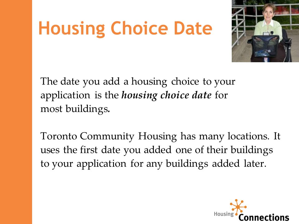 Housing Choice Date The date you add a housing choice to your application is the housing choice date for most buildings.