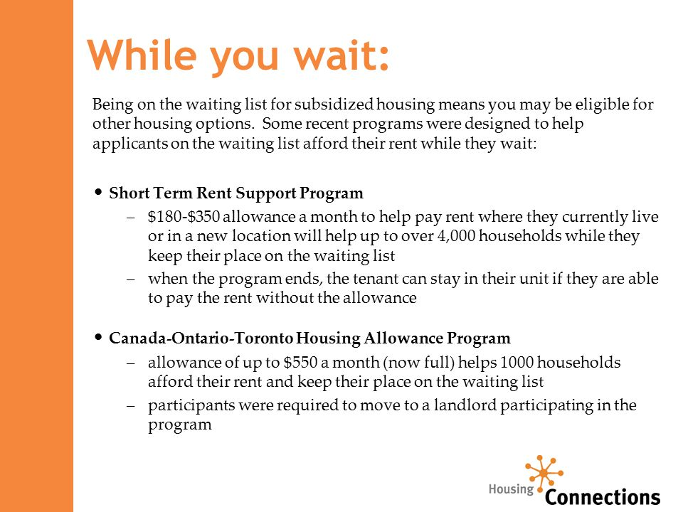While you wait: Being on the waiting list for subsidized housing means you may be eligible for other housing options.
