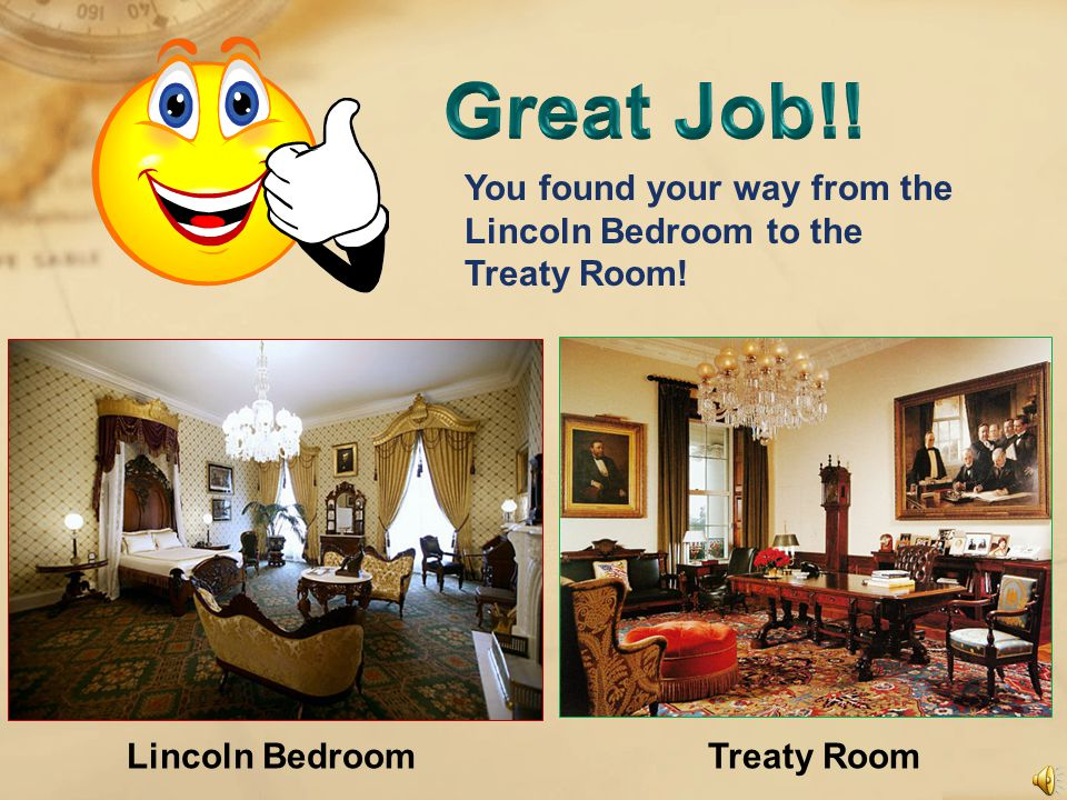 If you were in the Lincoln Bedroom and wanted to go to the Treaty room, in which direction would you go.