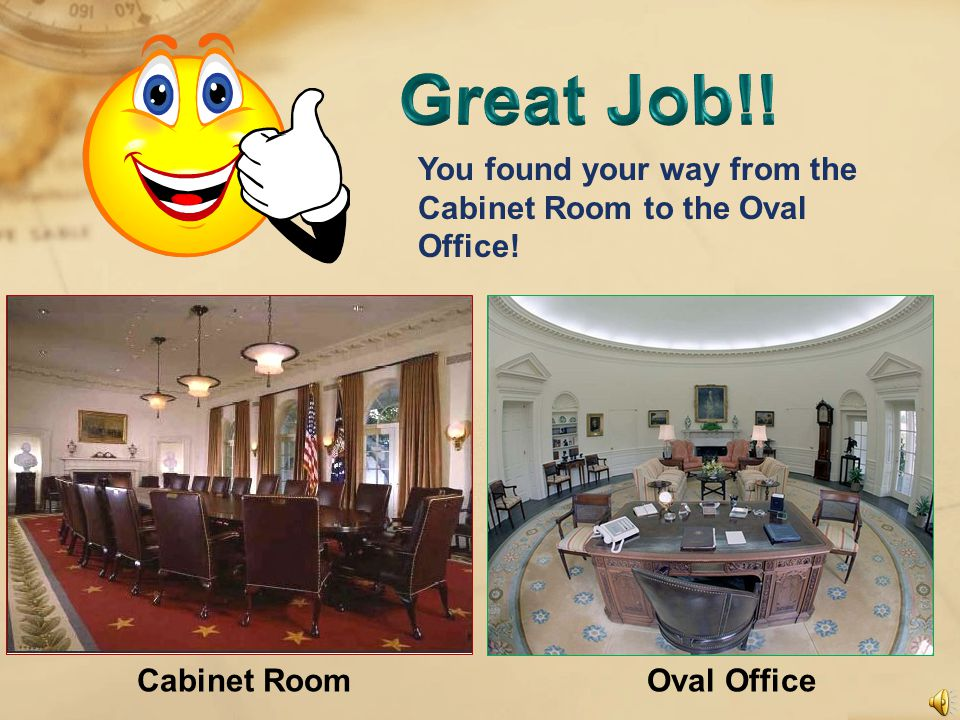 If you were in the Cabinet Room and wanted to go to the Oval Office, in which direction would you go.